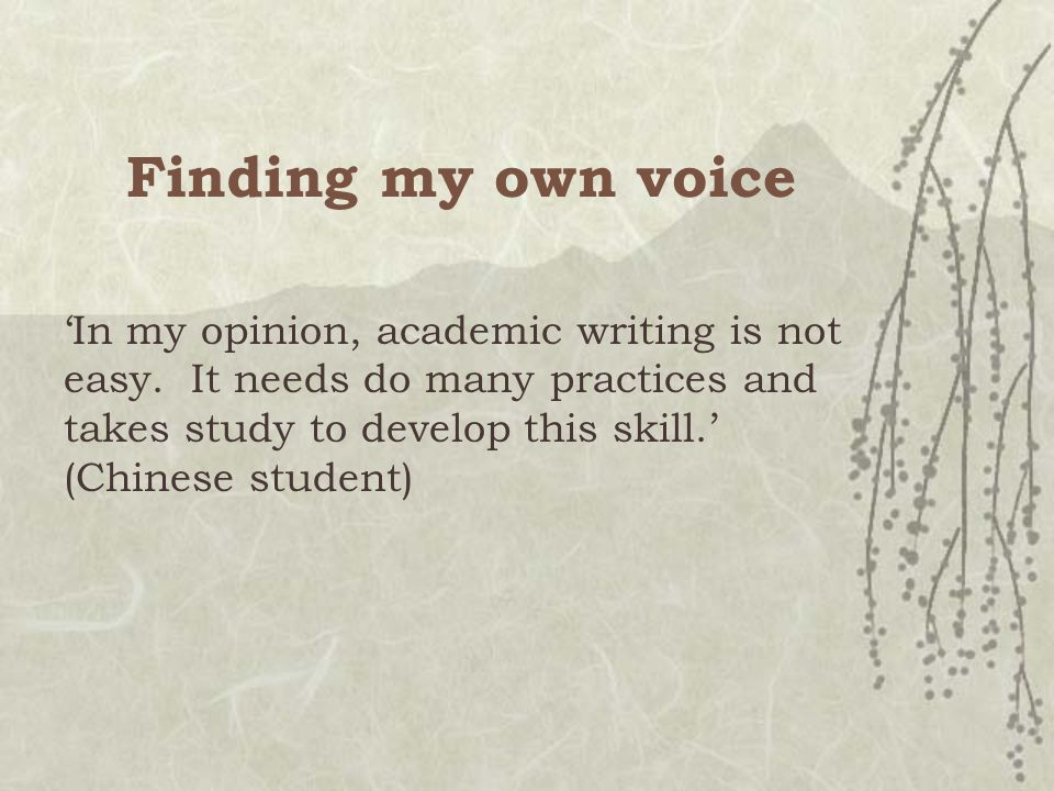 Finding my own voice 'In my opinion, academic writing is not easy.