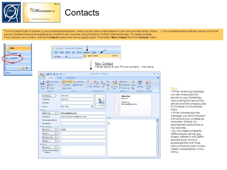 Contacts The 'Contacts' folder in Outlook is your personal address book, where you can store contact details of your main partners ( , phone,…).