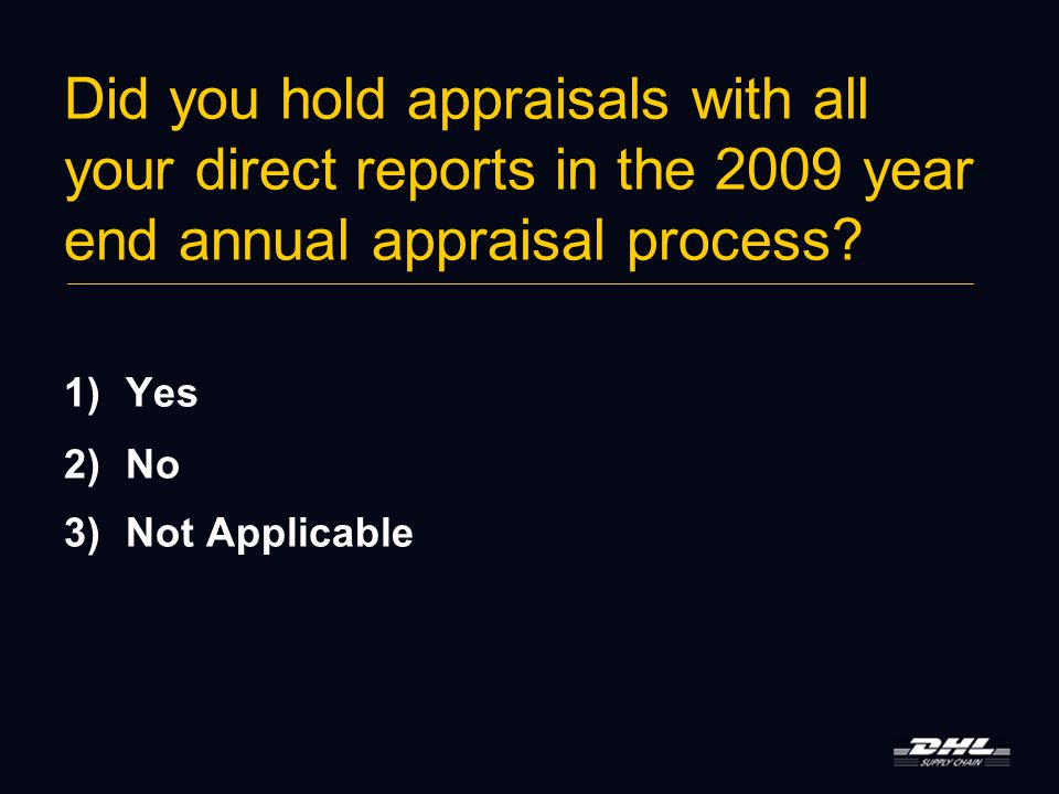 Did you hold appraisals with all your direct reports in the 2009 year end annual appraisal process.