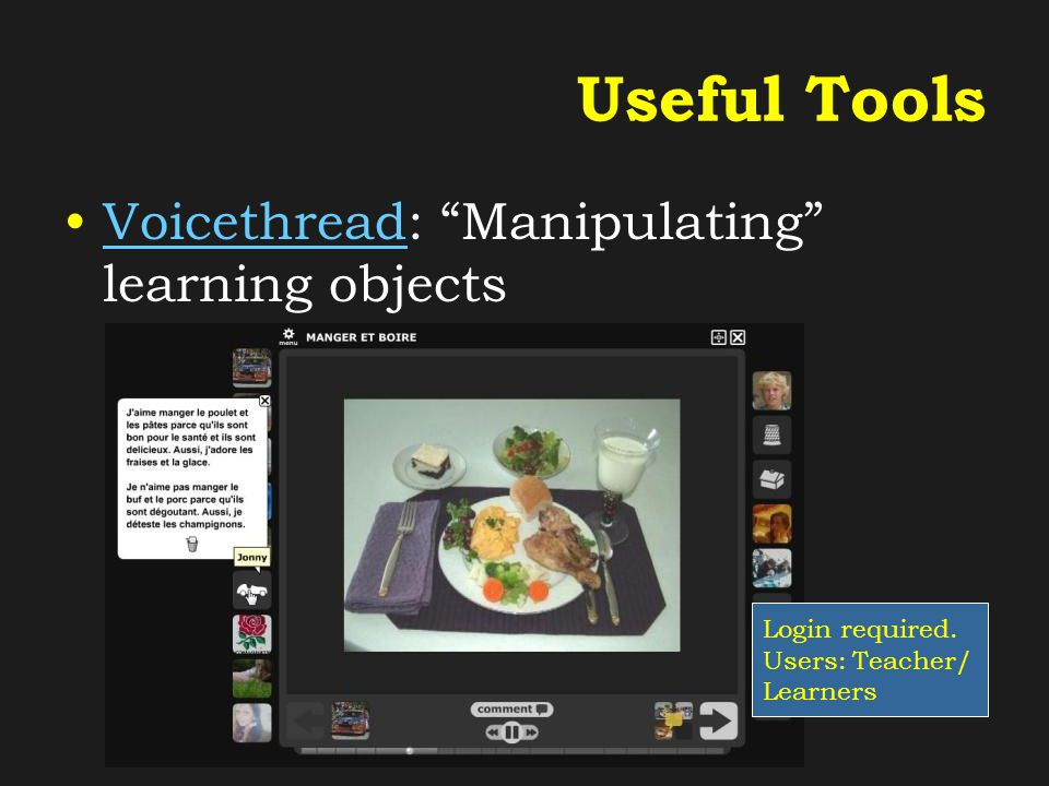 Useful Tools Voicethread: Manipulating learning objectsVoicethread Login required.