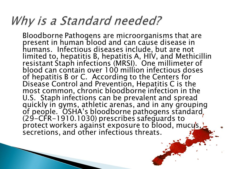 Bloodborne Pathogens are microorganisms that are present in human blood and can cause disease in humans.