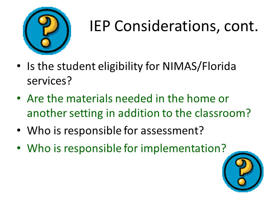 IEP Considerations, cont. Is the student eligibility for NIMAS/Florida services.