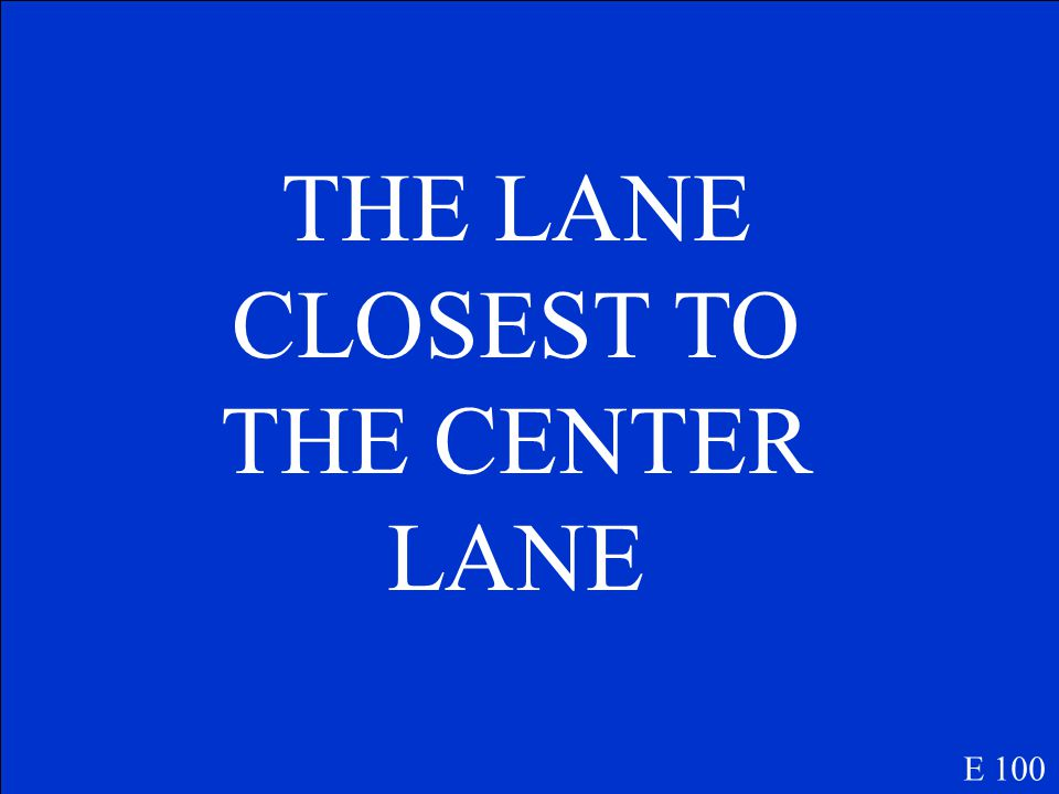 WHICH LANE SHOULD YOU BE IN TO BEGIN A LEFT TURN FROM A TWO- WAY STREET E 100