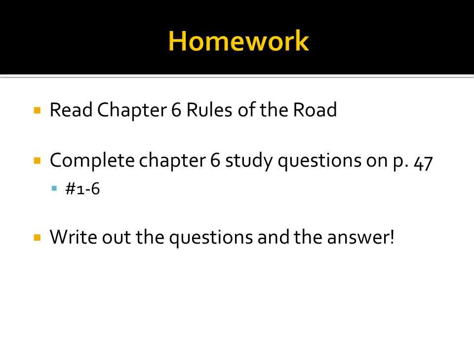  Read Chapter 6 Rules of the Road  Complete chapter 6 study questions on p.