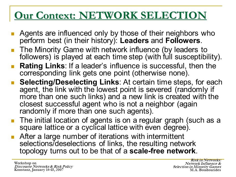Workshop on Discourse Networks & Risk Policy Konstanz, January 14-15, 2007 Risk in Networks: Network Influence & Selection in Minority Games M.A.