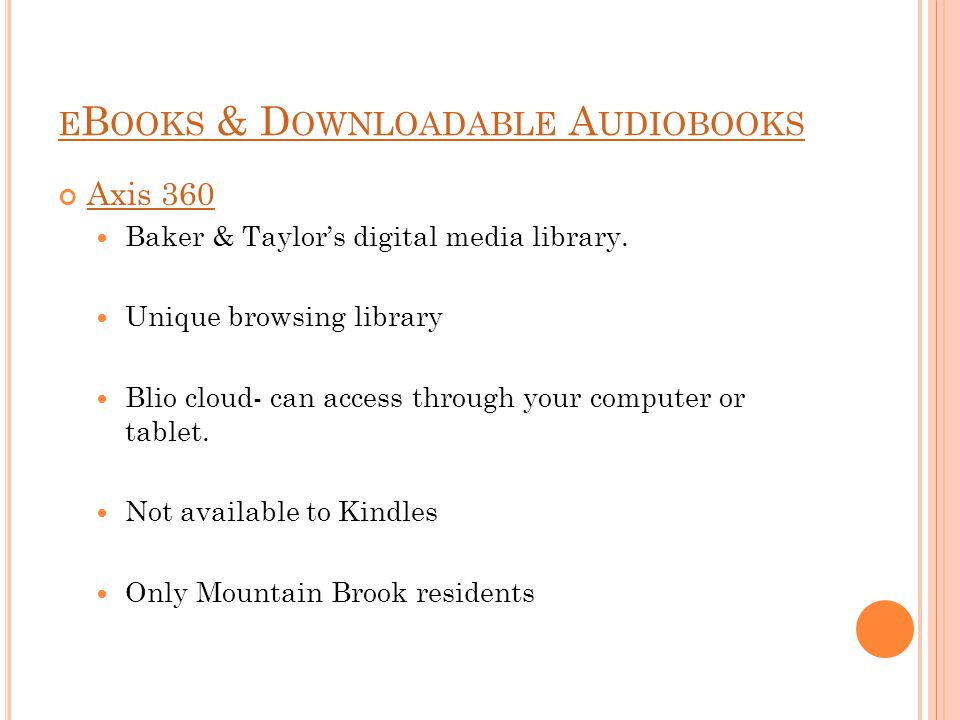 E B OOKS & D OWNLOADABLE A UDIOBOOKS Axis 360 Baker & Taylor's digital media library.