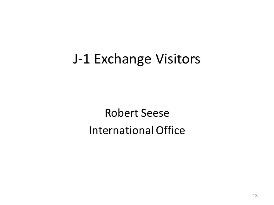 J-1 Exchange Visitors Robert Seese International Office 13