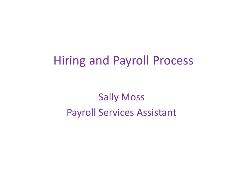 Hiring and Payroll Process Sally Moss Payroll Services Assistant