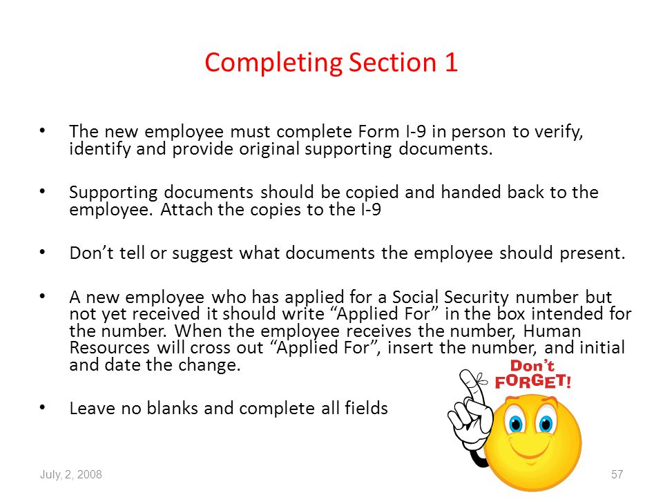 Completing Section 1 The new employee must complete Form I-9 in person to verify, identify and provide original supporting documents.