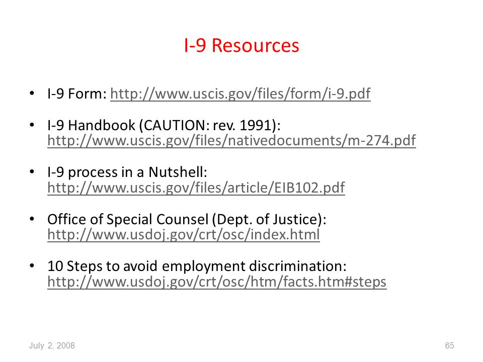 I-9 Resources I-9 Form: http://www.uscis.gov/files/form/i-9.pdfhttp://www.uscis.gov/files/form/i-9.pdf I-9 Handbook (CAUTION: rev.
