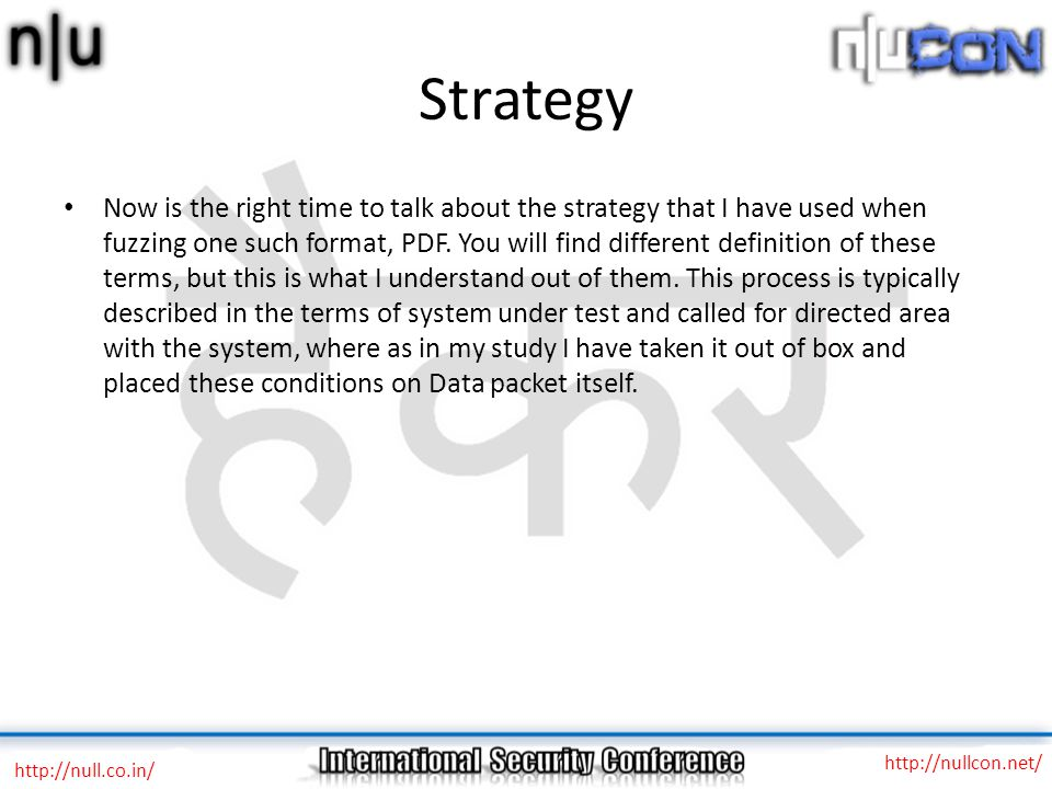 Strategy http://null.co.in/ http://nullcon.net/ Now is the right time to talk about the strategy that I have used when fuzzing one such format, PDF.