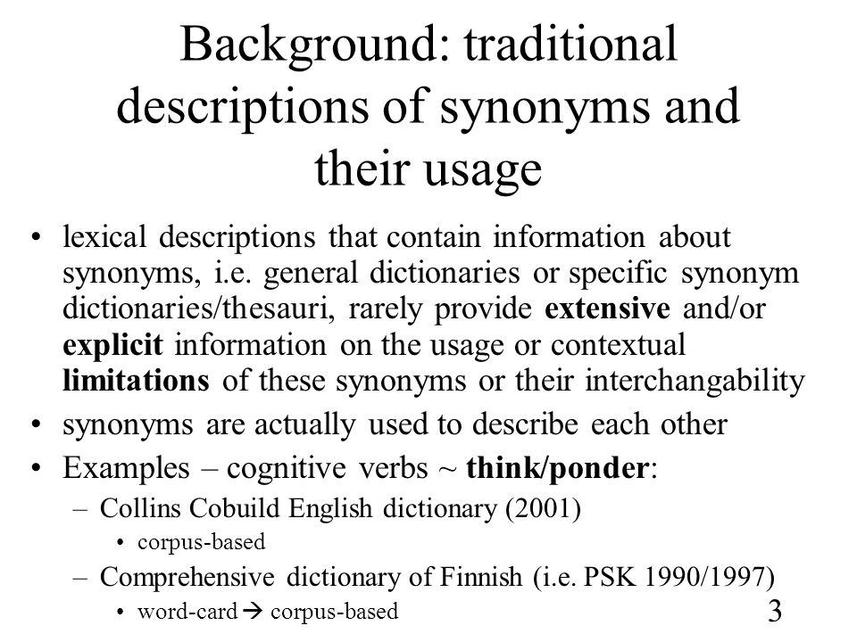 3 Background: traditional descriptions of synonyms and their usage •lexical descriptions that contain information about synonyms, i.e.
