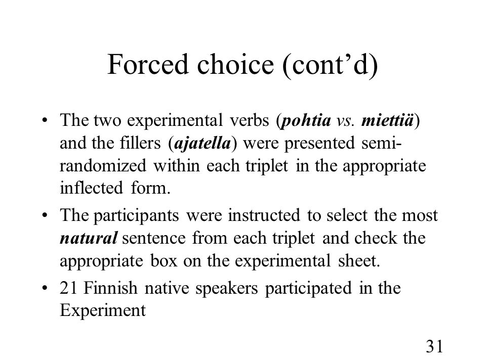31 Forced choice (cont'd) •The two experimental verbs (pohtia vs.