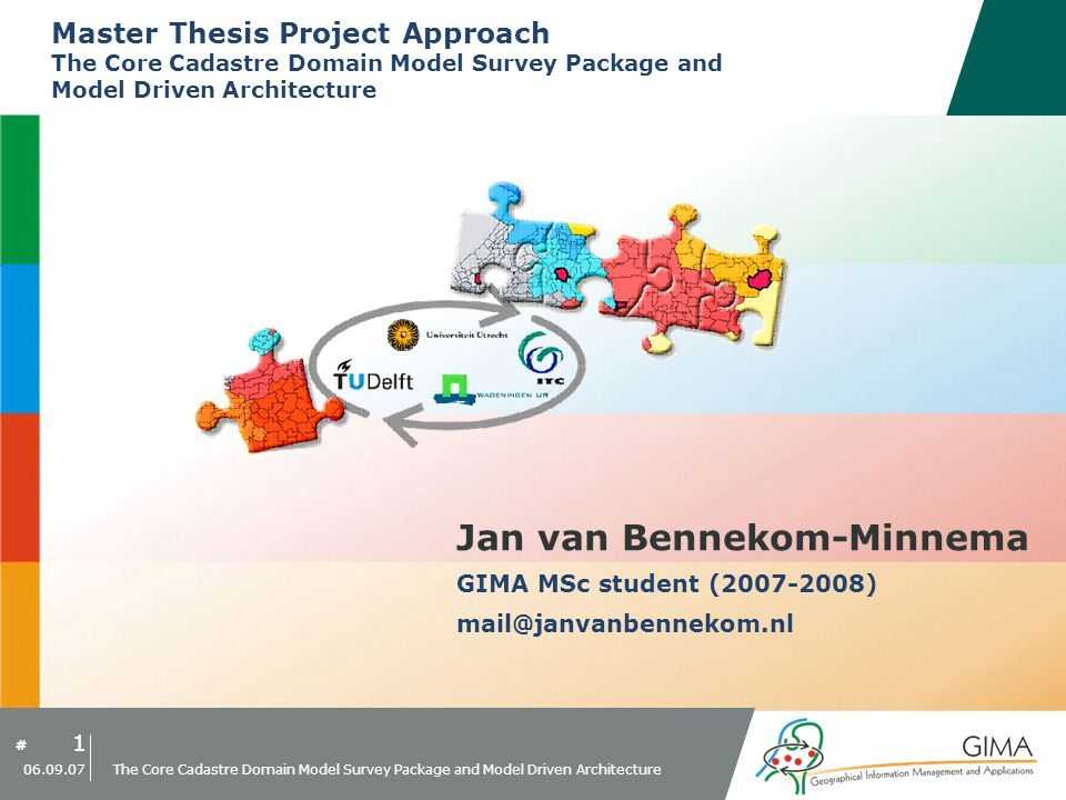 # 1 06.09.07 The Core Cadastre Domain Model Survey Package and Model Driven Architecture Master Thesis Project Approach The Core Cadastre Domain Model Survey Package and Model Driven Architecture Jan van Bennekom-Minnema GIMA MSc student (2007-2008) mail@janvanbennekom.nl