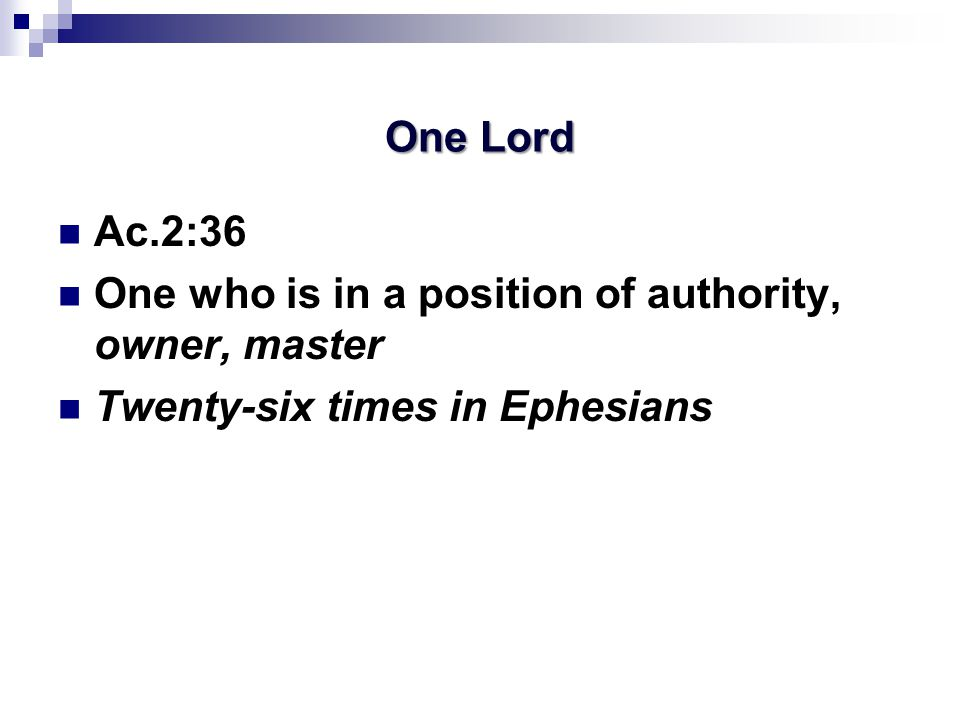 One Lord Ac.2:36 One who is in a position of authority, owner, master Twenty-six times in Ephesians