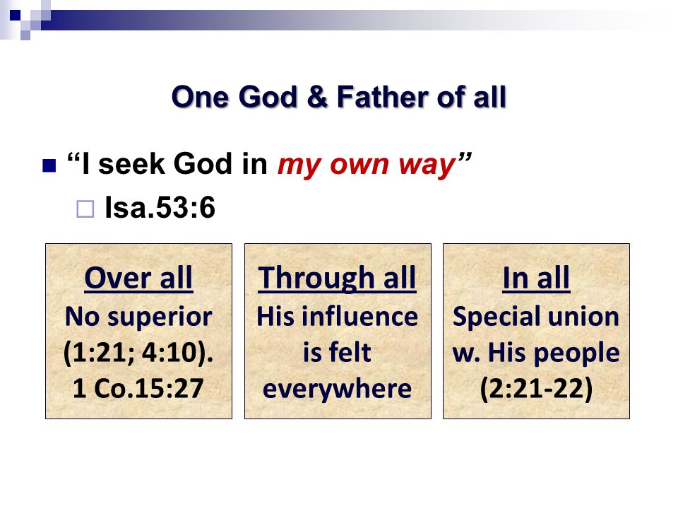 One God & Father of all I seek God in my own way  Isa.53:6 Over all No superior (1:21; 4:10).