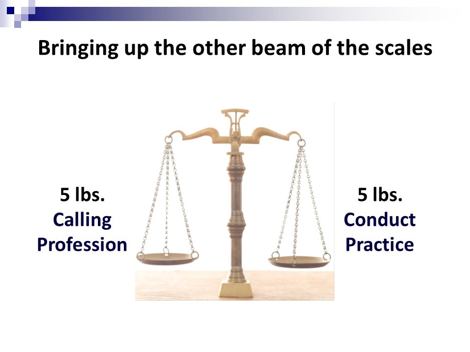 Bringing up the other beam of the scales 5 lbs. Calling Profession 5 lbs. Conduct Practice