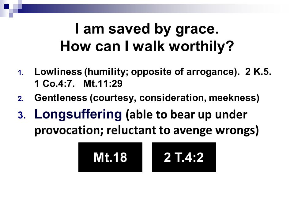I am saved by grace. How can I walk worthily. 1.