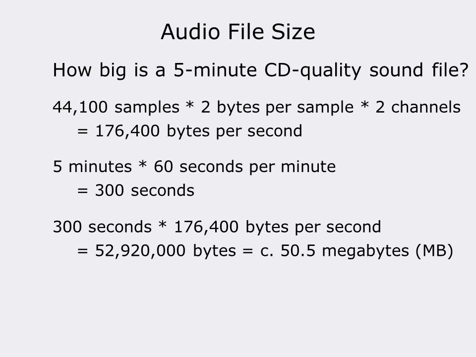 Audio File Size 5 minutes * 60 seconds per minute = 300 seconds How big is a 5-minute CD-quality sound file.