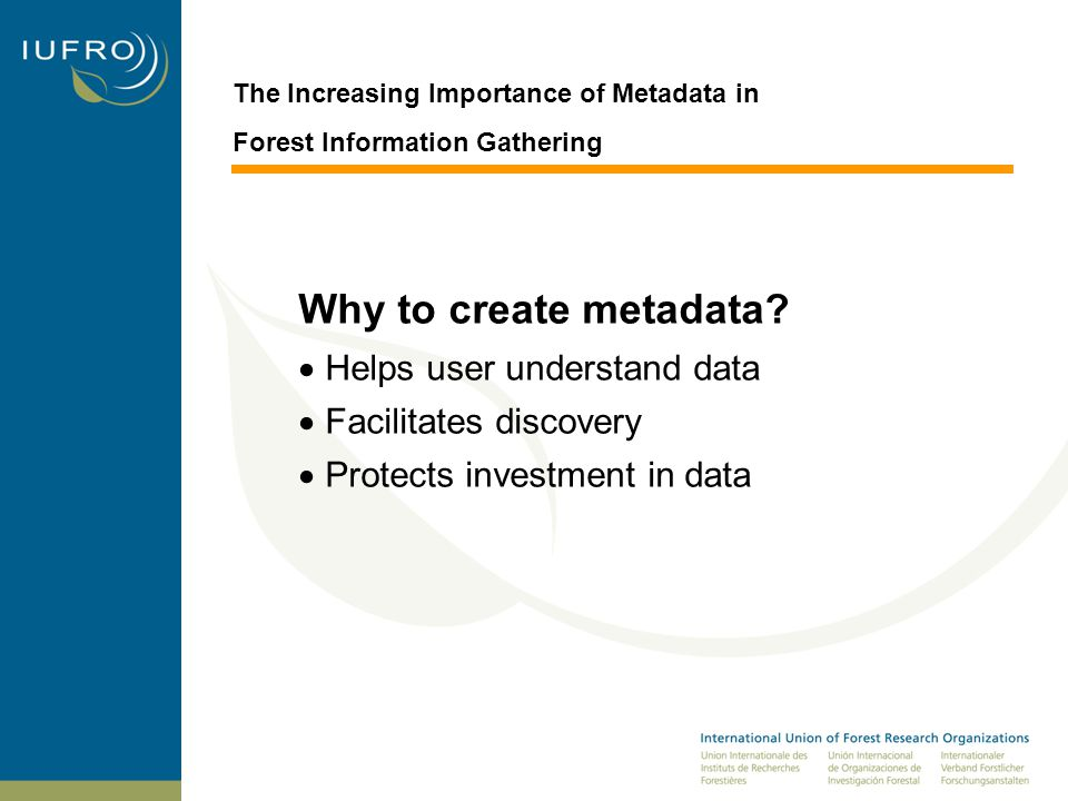The Increasing Importance of Metadata in Forest Information Gathering Why to create metadata.