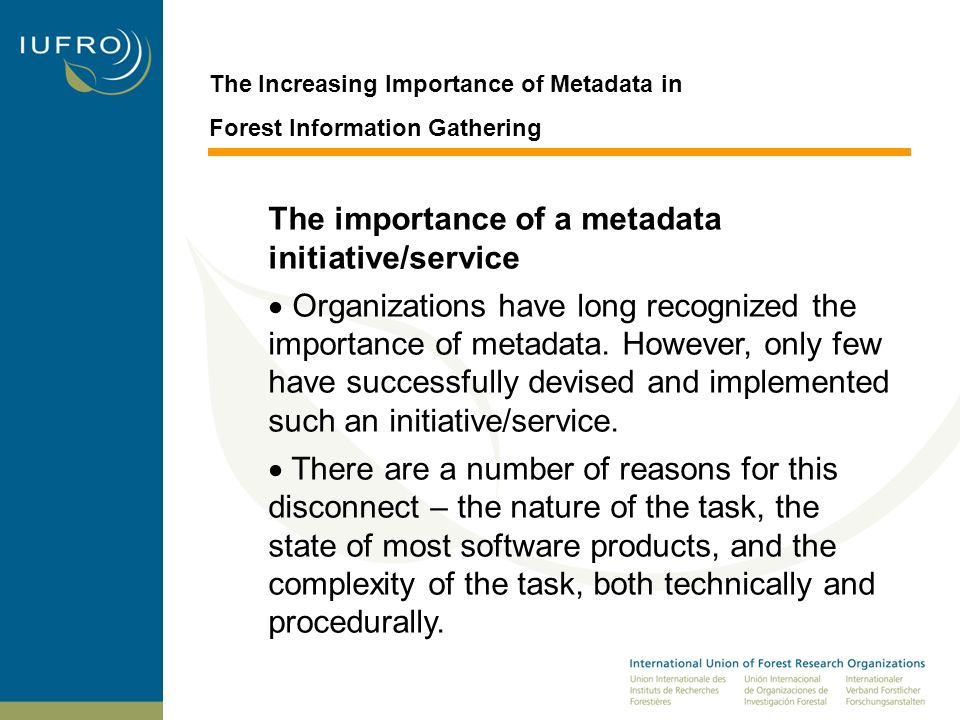 The Increasing Importance of Metadata in Forest Information Gathering The importance of a metadata initiative/service  Organizations have long recognized the importance of metadata.