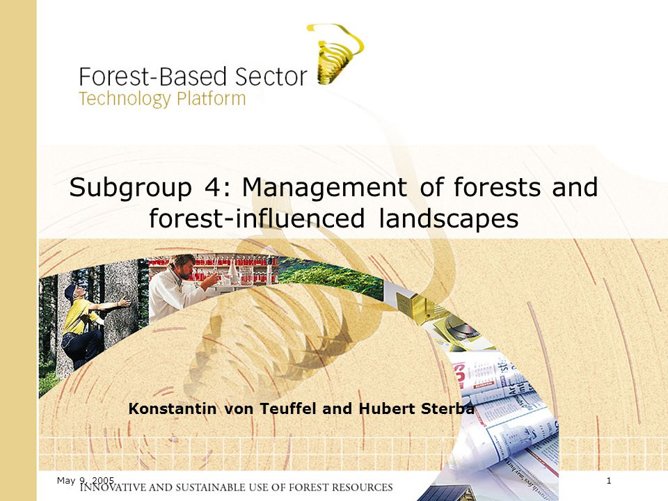 May 9, Subgroup 4: Management of forests and forest-influenced landscapes Konstantin von Teuffel and Hubert Sterba