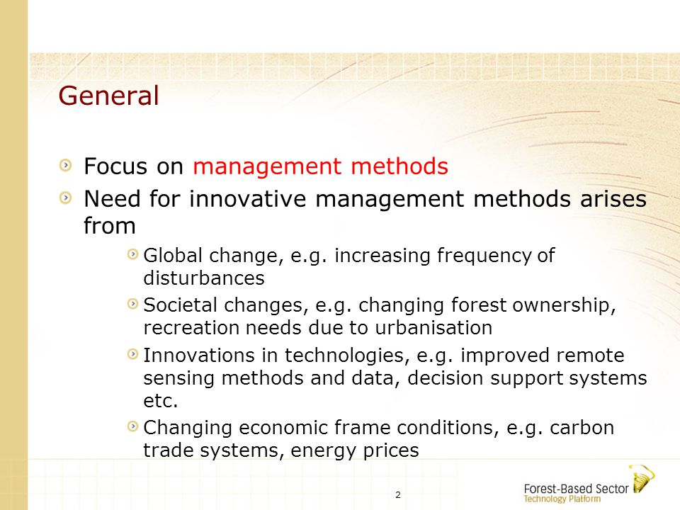 2 General Focus on management methods Need for innovative management methods arises from Global change, e.g.