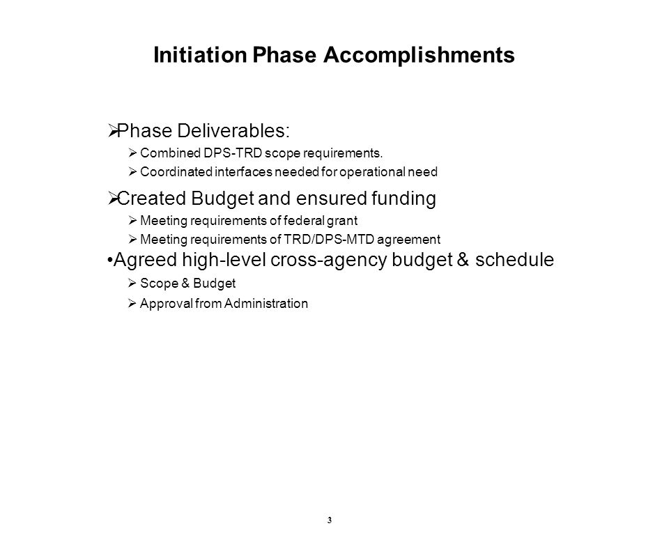 3 Initiation Phase Accomplishments  Phase Deliverables:  Combined DPS-TRD scope requirements.