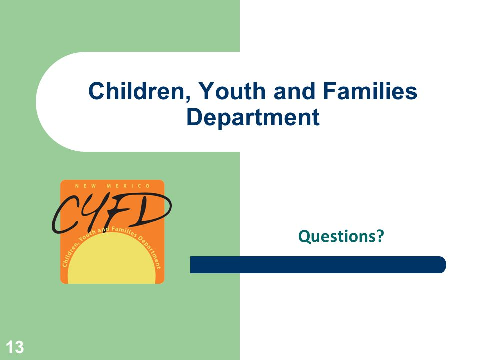 Children, Youth and Families Department Questions 13