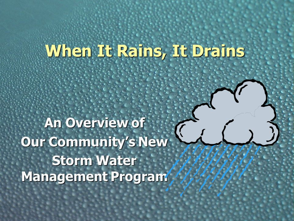 When It Rains, It Drains An Overview of Our Community's New Storm Water Management Program