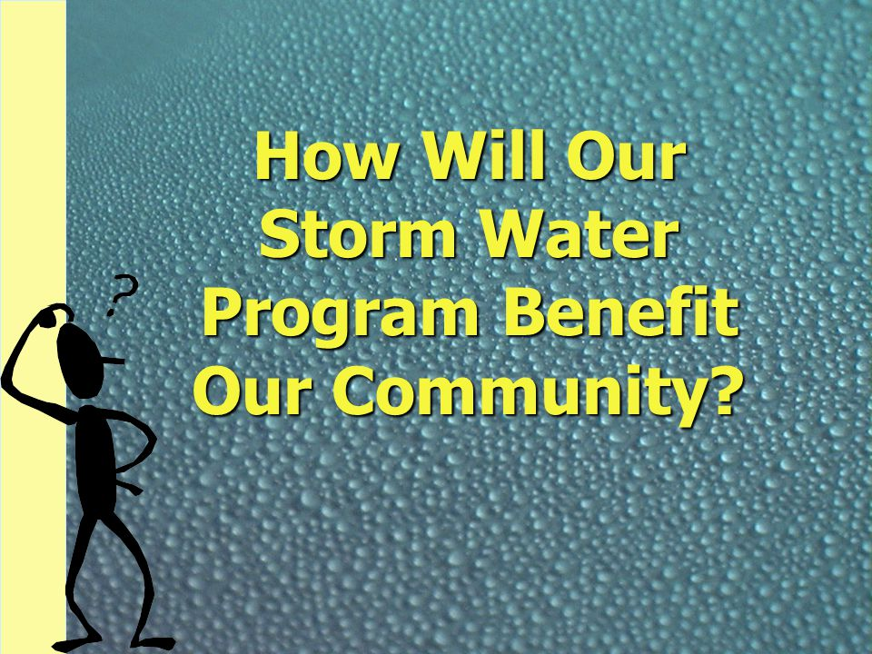 How Will Our Storm Water Program Benefit Our Community