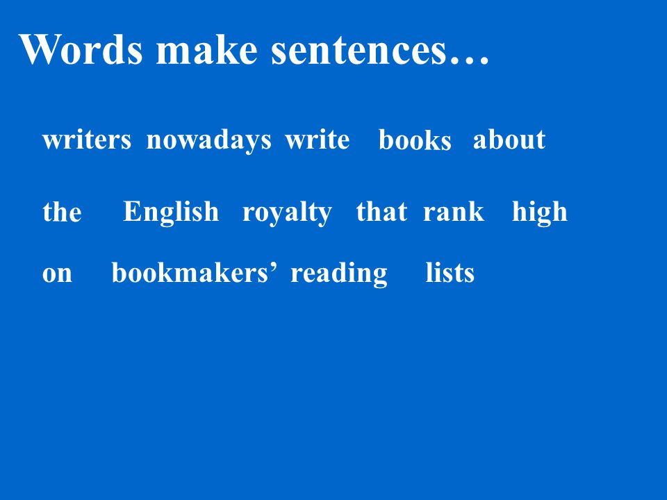 Words make sentences… books bookmakers' th e writersnowadays reading on write Englishhigh lists rankaboutroyalty that