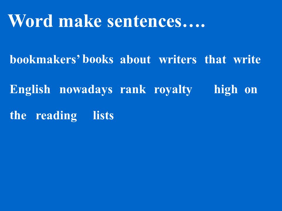 Words make sentences… books bookmakers' the writersnowadays readingon write Englishhigh lists rank about royaltythat