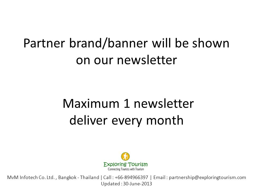 Partner brand/banner will be shown on our newsletter Maximum 1 newsletter deliver every month MvM Infotech Co.
