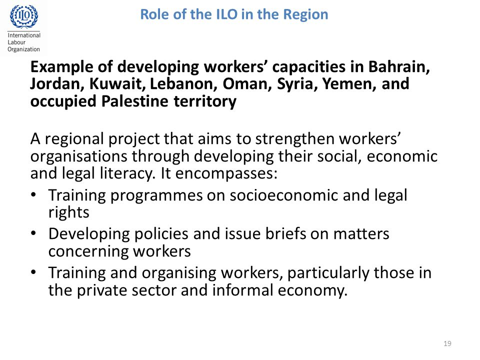 Example of developing workers' capacities in Bahrain, Jordan, Kuwait, Lebanon, Oman, Syria, Yemen, and occupied Palestine territory A regional project that aims to strengthen workers' organisations through developing their social, economic and legal literacy.