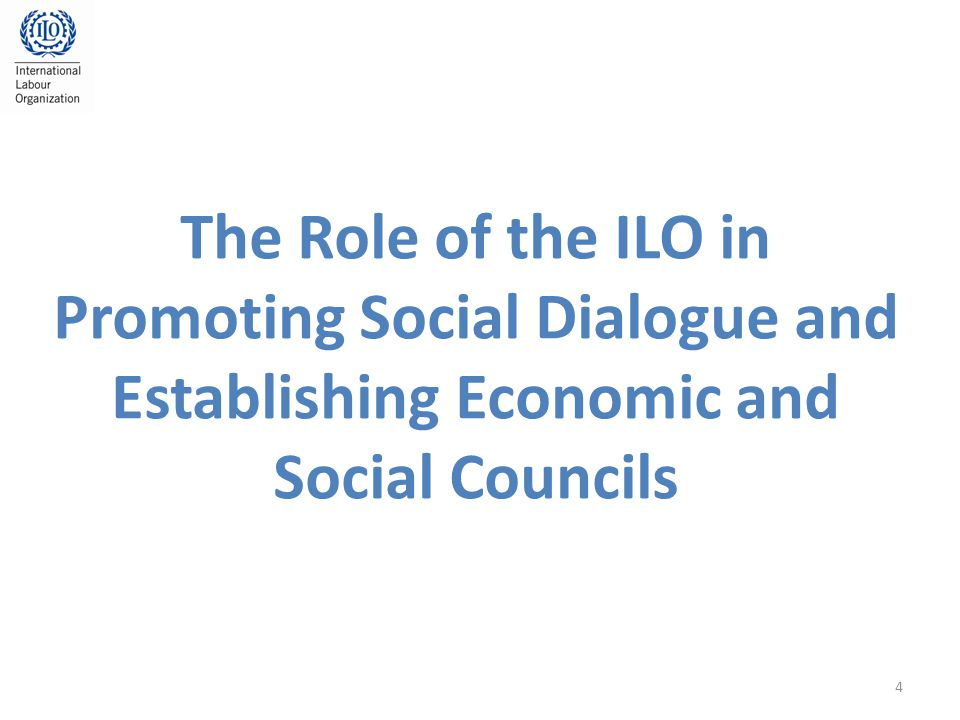 The Role of the ILO in Promoting Social Dialogue and Establishing Economic and Social Councils 4