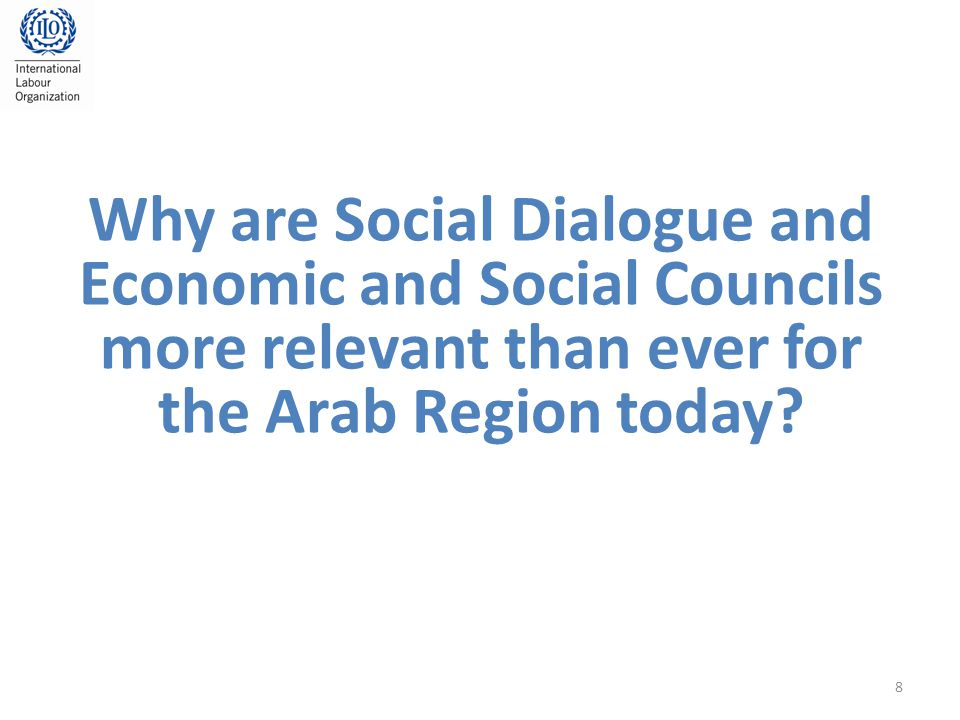 Why are Social Dialogue and Economic and Social Councils more relevant than ever for the Arab Region today.