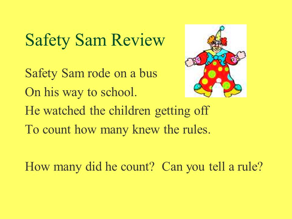 Safety Sam Review Safety Sam rode on a bus On his way to school.