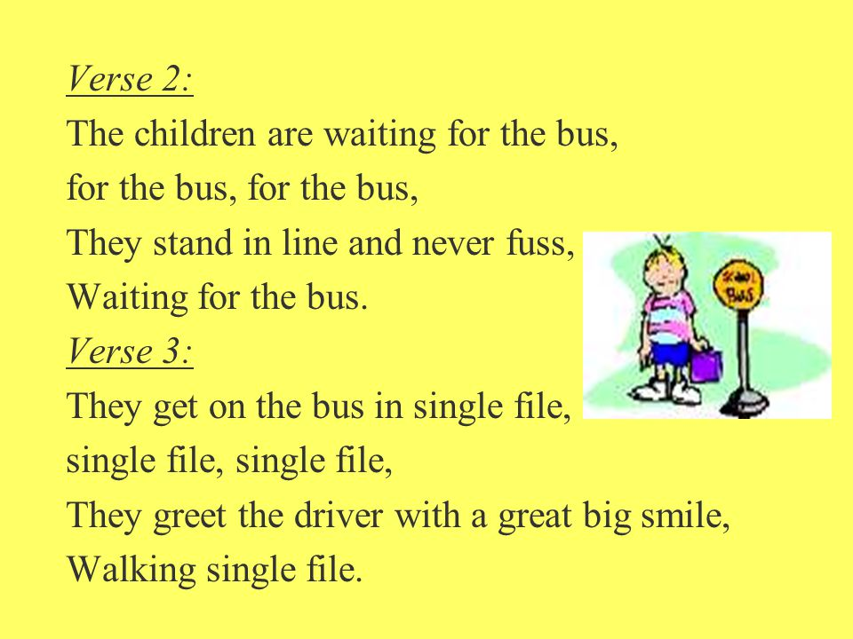 Verse 2: The children are waiting for the bus, for the bus, They stand in line and never fuss, Waiting for the bus.