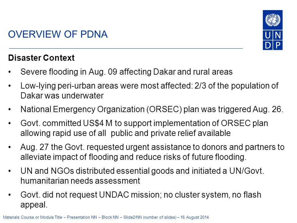 Materials Course or Module Title – Presentation NN – Block NN – Slide2/NN (number of slides) – 16 August 2014 OVERVIEW OF PDNA Disaster Context Severe flooding in Aug.