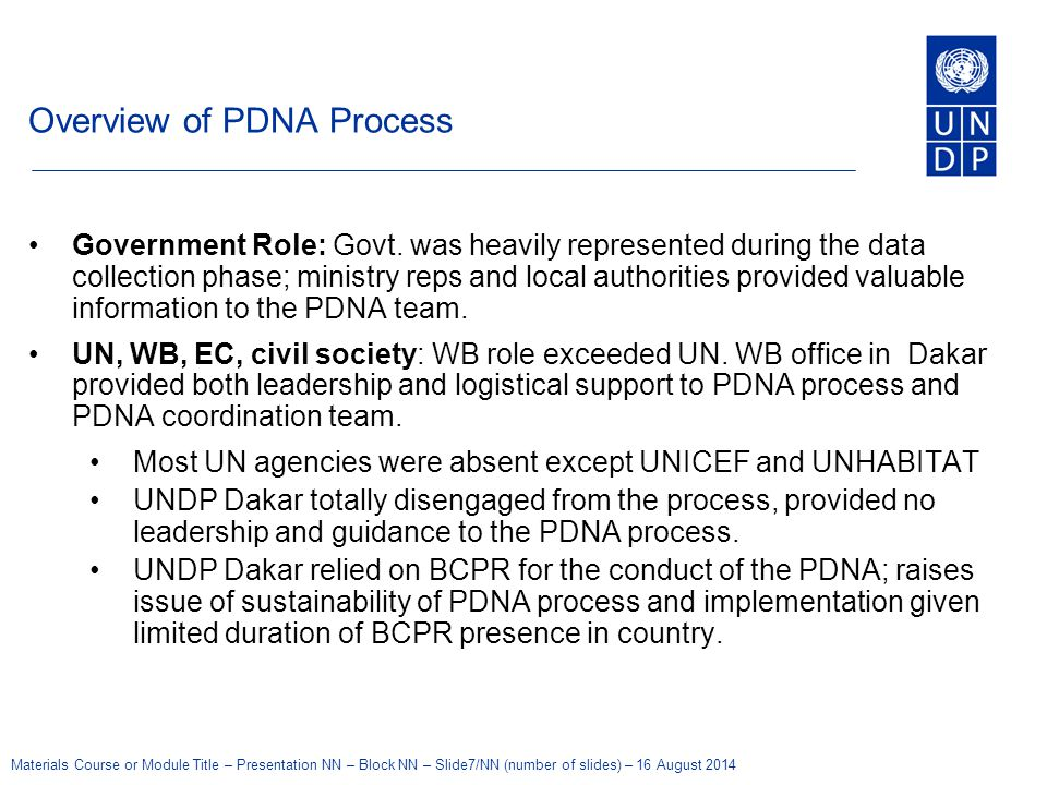 Materials Course or Module Title – Presentation NN – Block NN – Slide7/NN (number of slides) – 16 August 2014 Overview of PDNA Process Government Role: Govt.