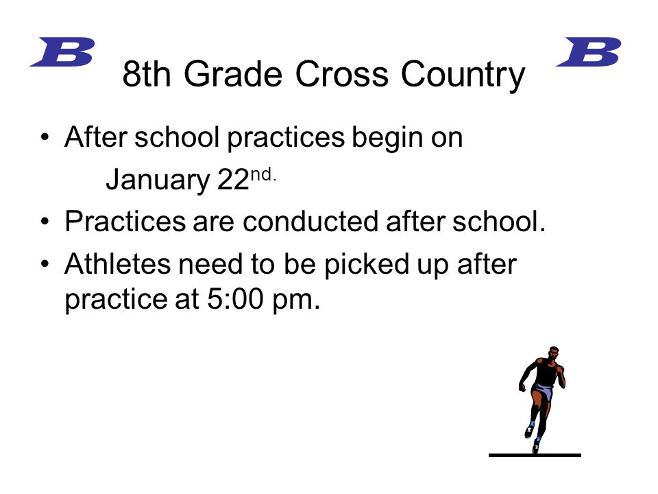 After school practices begin on January 22 nd. Practices are conducted after school.