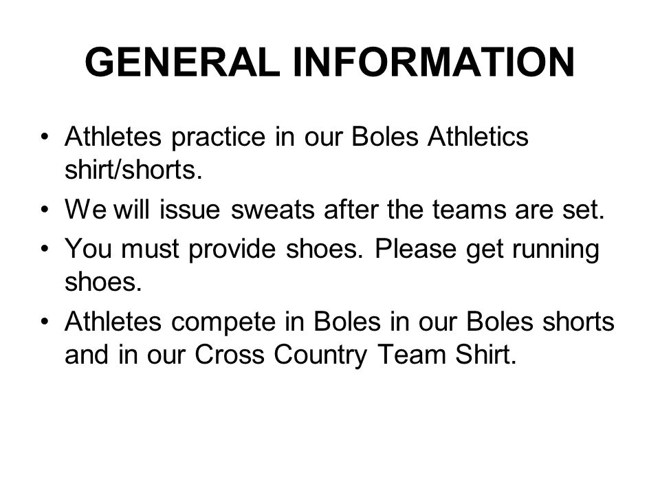 GENERAL INFORMATION Athletes practice in our Boles Athletics shirt/shorts.