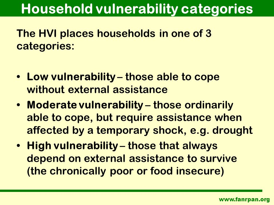 Household vulnerability categories The HVI places households in one of 3 categories: Low vulnerability – those able to cope without external assistance Moderate vulnerability – those ordinarily able to cope, but require assistance when affected by a temporary shock, e.g.
