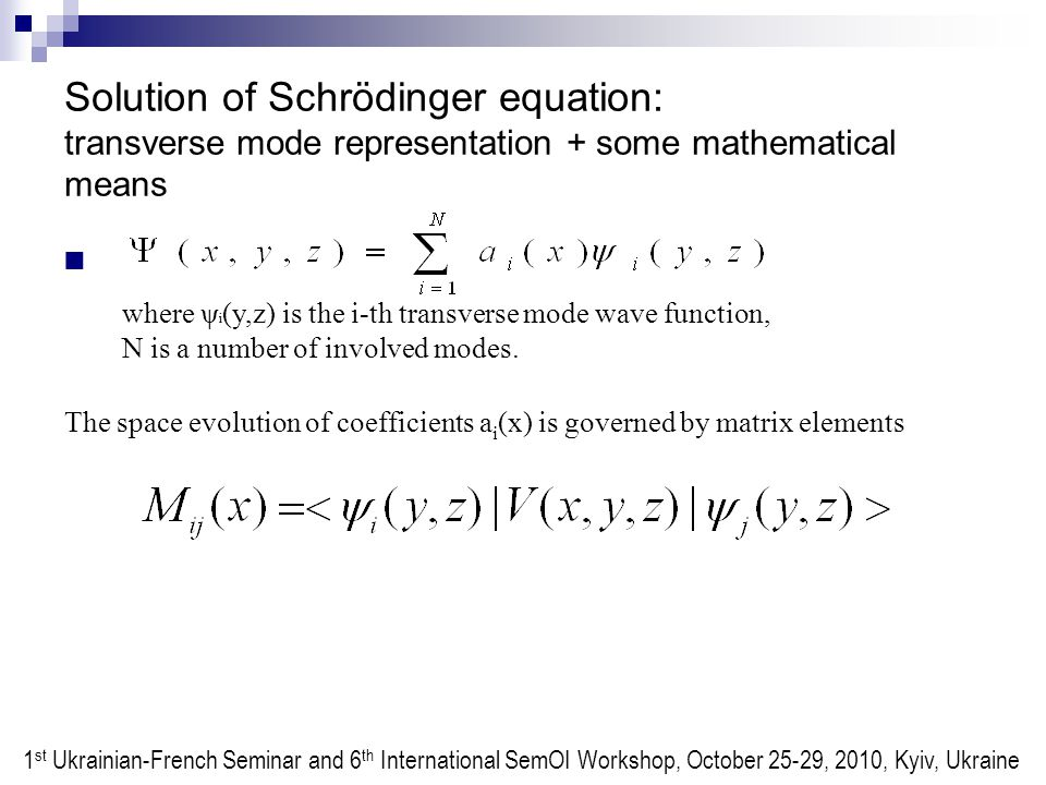 Solution of Schrödinger equation: transverse mode representation + some mathematical means where ψ i (y,z) is the i-th transverse mode wave function, N is a number of involved modes.