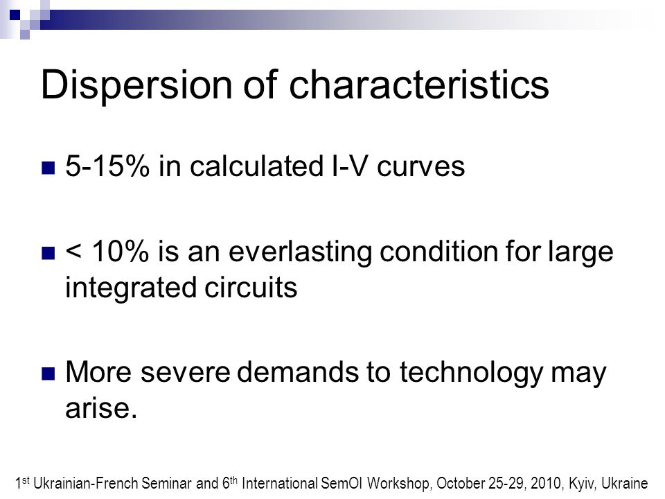 Dispersion of characteristics 5-15% in calculated I-V curves < 10% is an everlasting condition for large integrated circuits More severe demands to technology may arise.