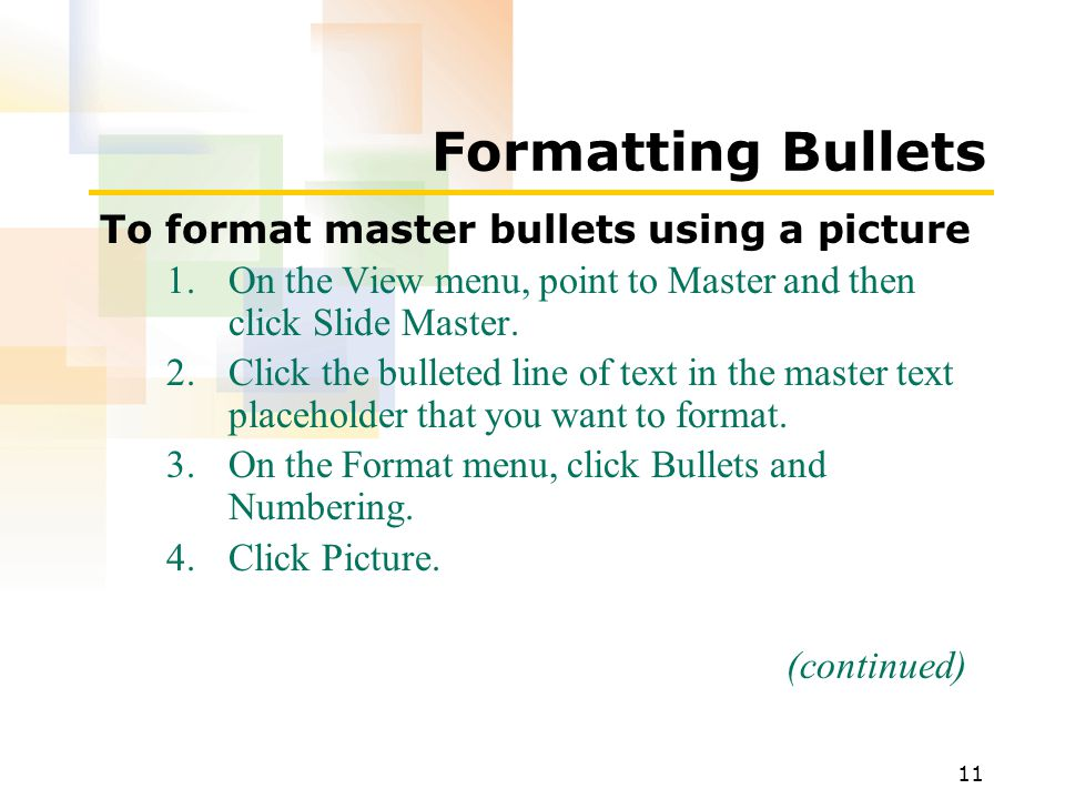 11 Formatting Bullets To format master bullets using a picture 1.On the View menu, point to Master and then click Slide Master.