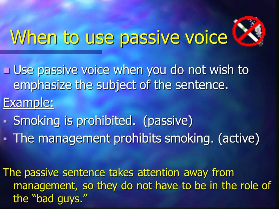 When to use passive voice Use passive voice when you do not wish to emphasize the subject of the sentence.