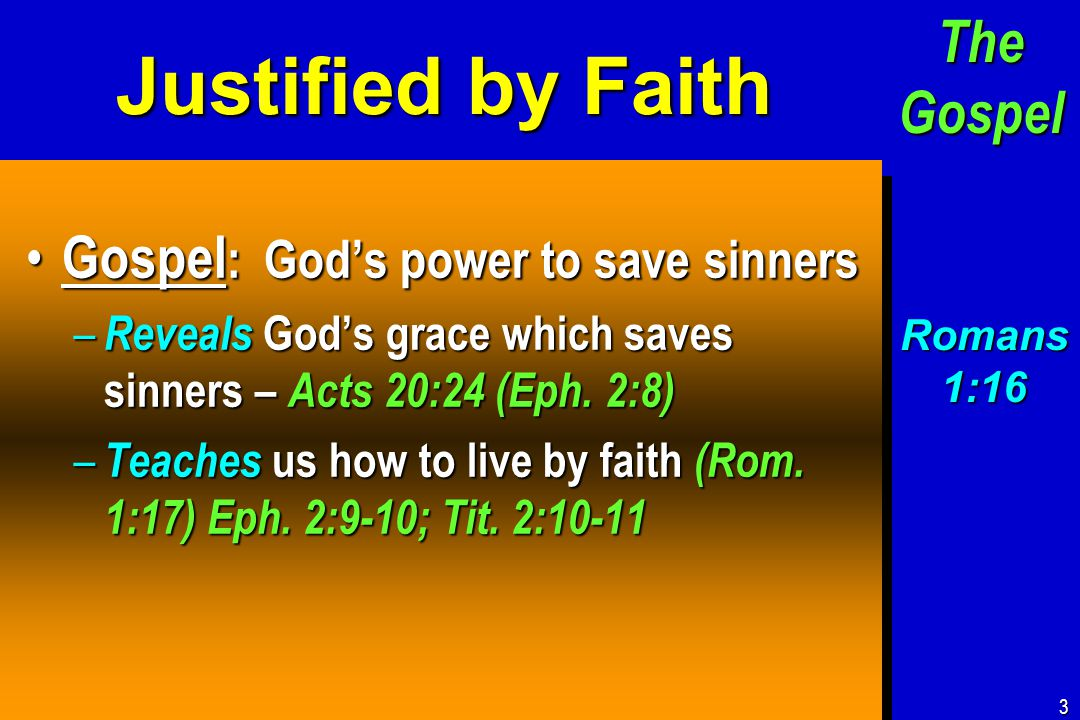 Justified by Faith Gospel : God's power to save sinners Gospel : God's power to save sinners – Reveals God's grace which saves sinners – Acts 20:24 (Eph.