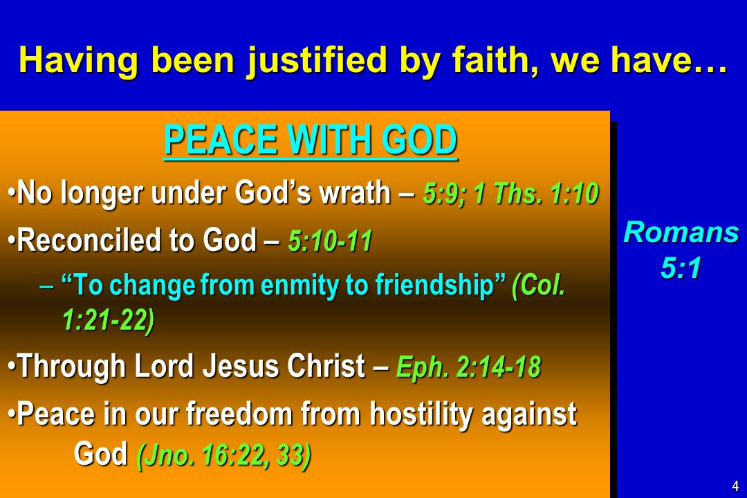 Having been justified by faith, we have… PEACE WITH GOD PEACE WITH GOD No longer under God's wrath – 5:9; 1 Ths.